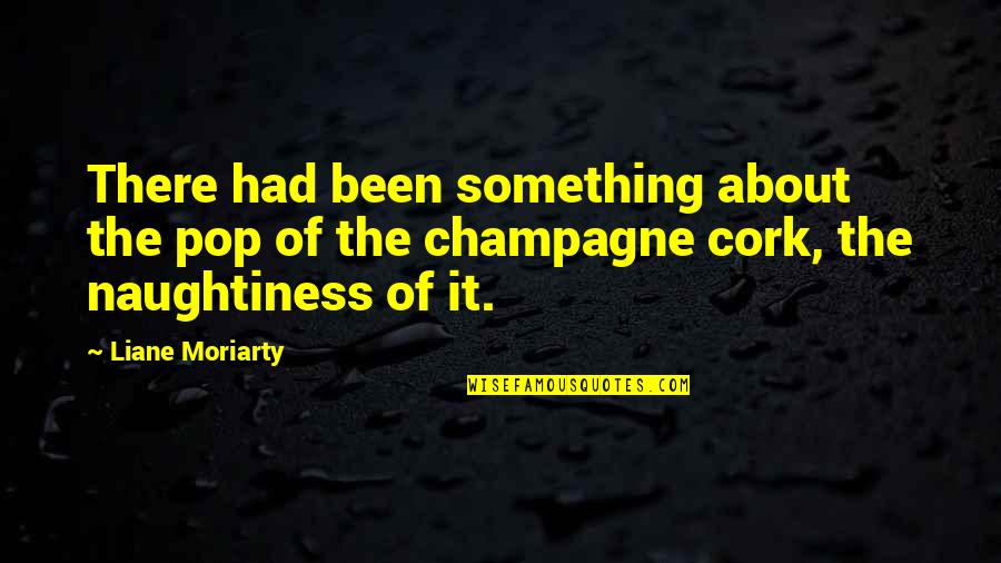 Champagne Quotes By Liane Moriarty: There had been something about the pop of
