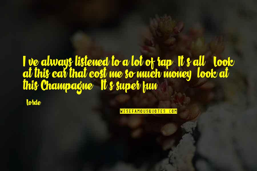 Champagne Quotes By Lorde: I've always listened to a lot of rap.