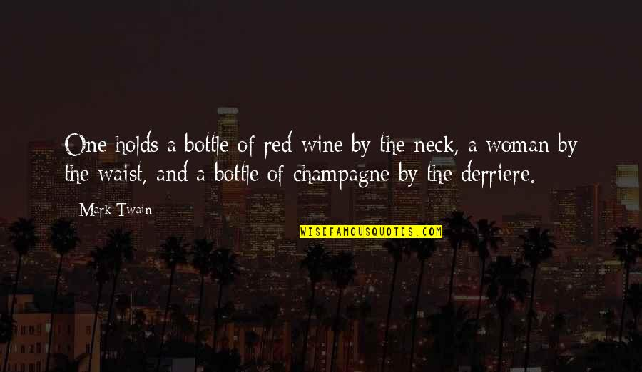 Champagne Quotes By Mark Twain: One holds a bottle of red wine by