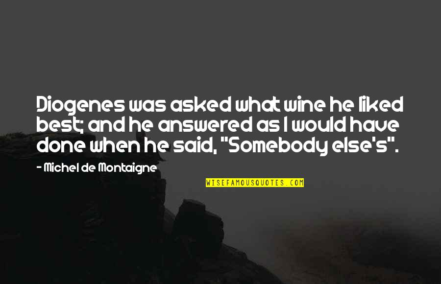 Champagne Quotes By Michel De Montaigne: Diogenes was asked what wine he liked best;