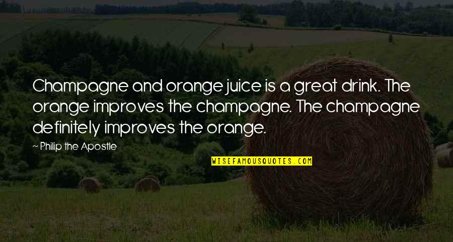 Champagne Quotes By Philip The Apostle: Champagne and orange juice is a great drink.