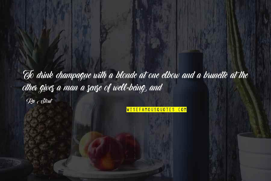 Champagne Quotes By Rex Stout: To drink champagne with a blonde at one