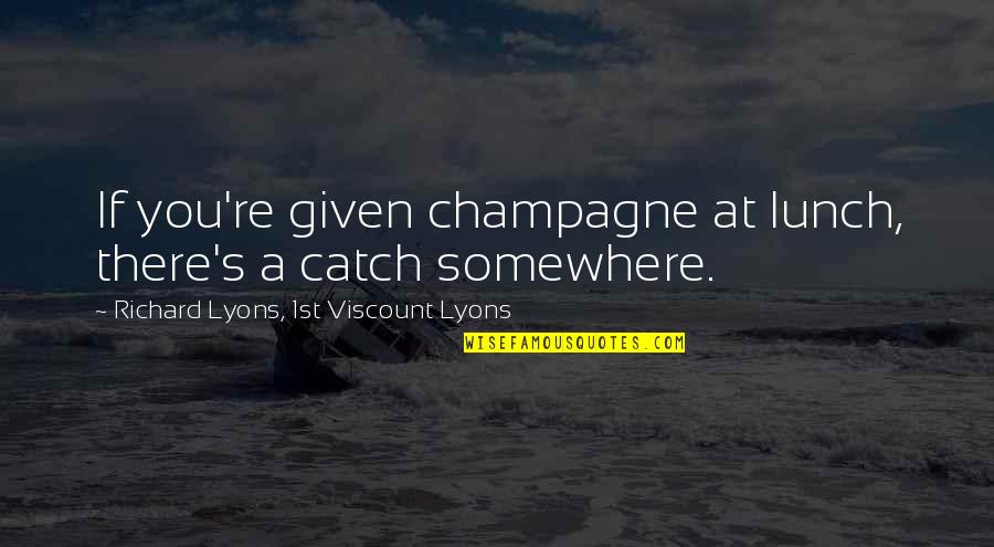 Champagne Quotes By Richard Lyons, 1st Viscount Lyons: If you're given champagne at lunch, there's a