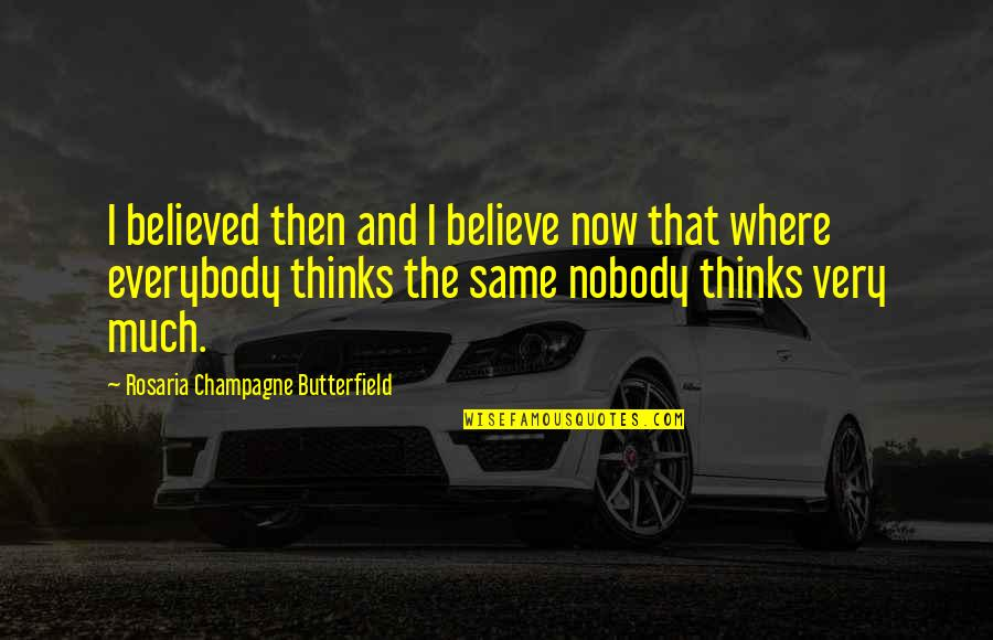 Champagne Quotes By Rosaria Champagne Butterfield: I believed then and I believe now that