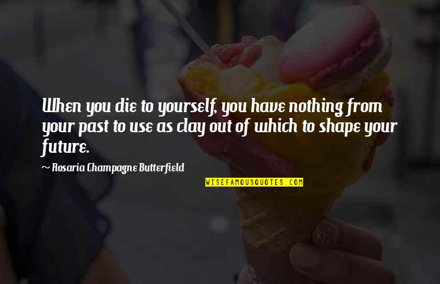 Champagne Quotes By Rosaria Champagne Butterfield: When you die to yourself, you have nothing