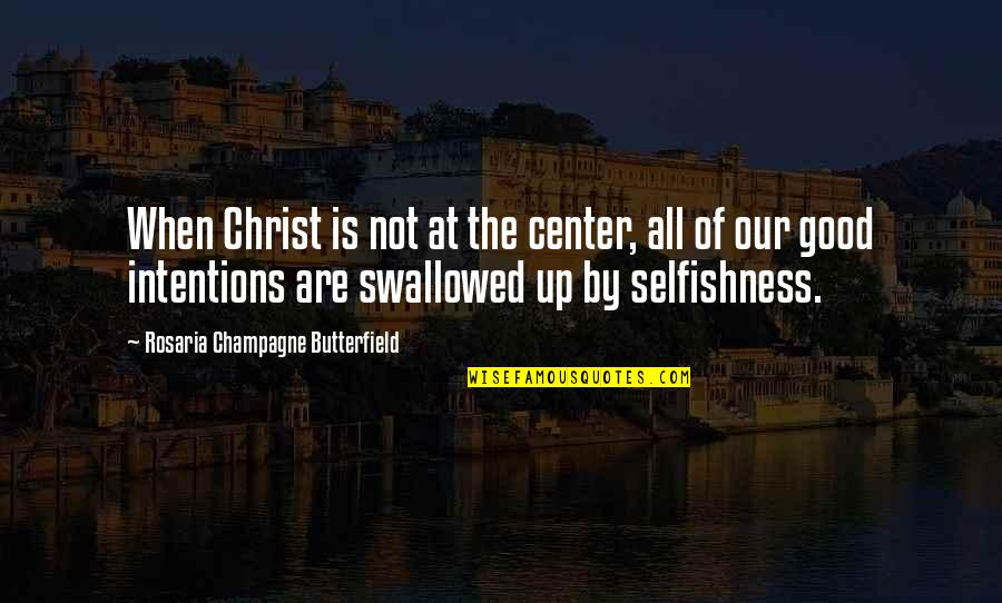 Champagne Quotes By Rosaria Champagne Butterfield: When Christ is not at the center, all