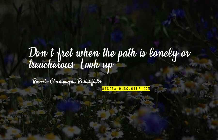 Champagne Quotes By Rosaria Champagne Butterfield: Don't fret when the path is lonely or