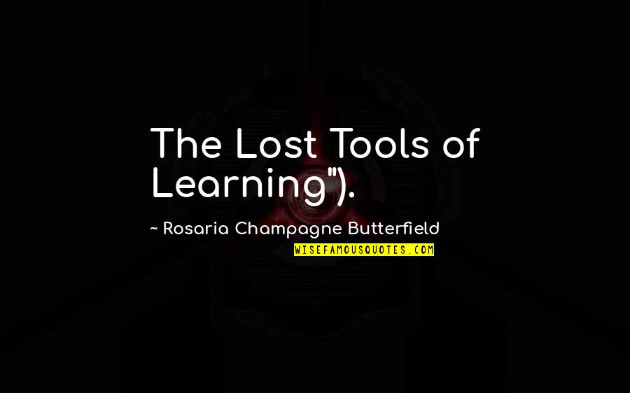 """Champagne Quotes By Rosaria Champagne Butterfield: The Lost Tools of Learning"""")."""