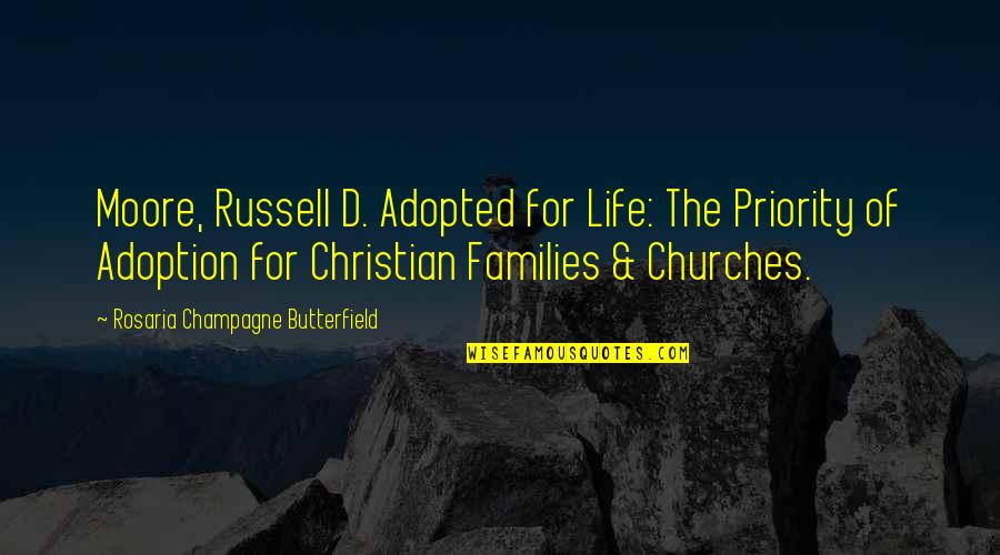 Champagne Quotes By Rosaria Champagne Butterfield: Moore, Russell D. Adopted for Life: The Priority