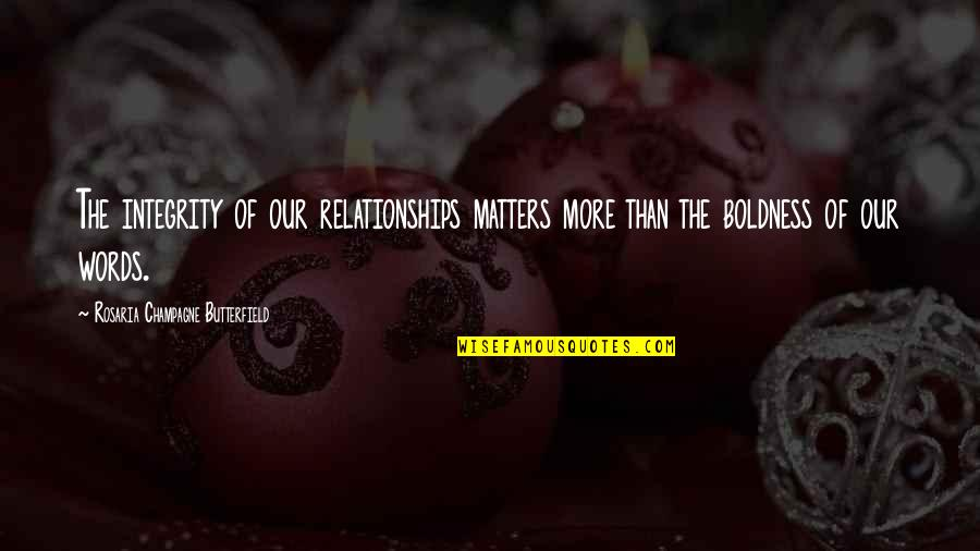 Champagne Quotes By Rosaria Champagne Butterfield: The integrity of our relationships matters more than