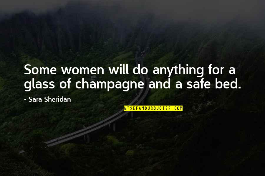 Champagne Quotes By Sara Sheridan: Some women will do anything for a glass