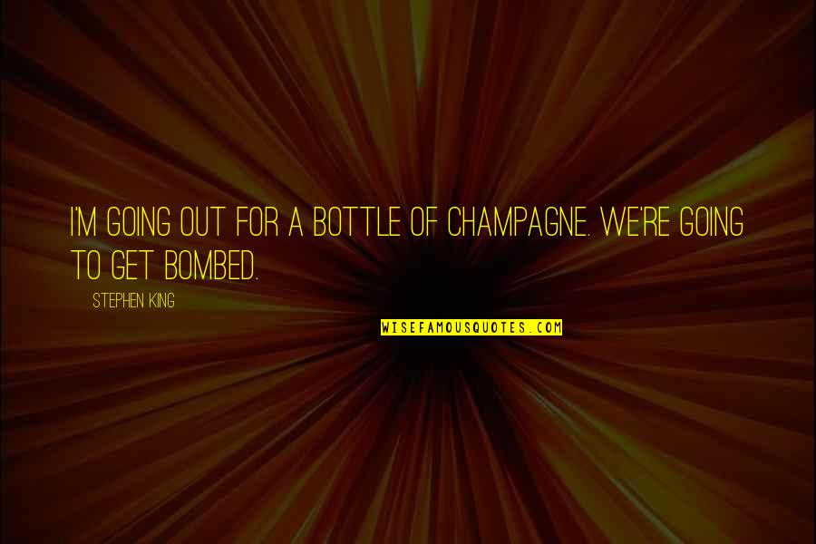 Champagne Quotes By Stephen King: I'm going out for a bottle of champagne.