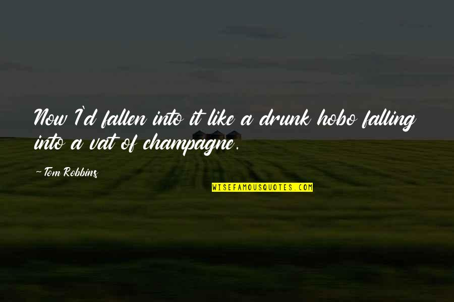 Champagne Quotes By Tom Robbins: Now I'd fallen into it like a drunk