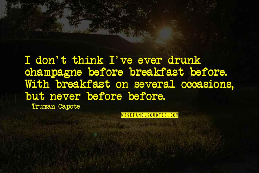 Champagne Quotes By Truman Capote: I don't think I've ever drunk champagne before