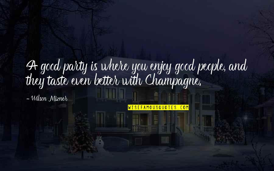 Champagne Quotes By Wilson Mizner: A good party is where you enjoy good