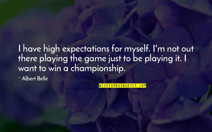 Championship Games Quotes By Albert Belle: I have high expectations for myself. I'm not