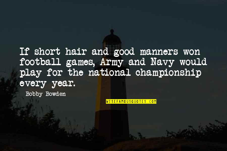 Championship Games Quotes By Bobby Bowden: If short hair and good manners won football