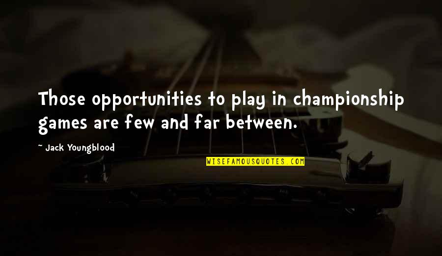 Championship Games Quotes By Jack Youngblood: Those opportunities to play in championship games are