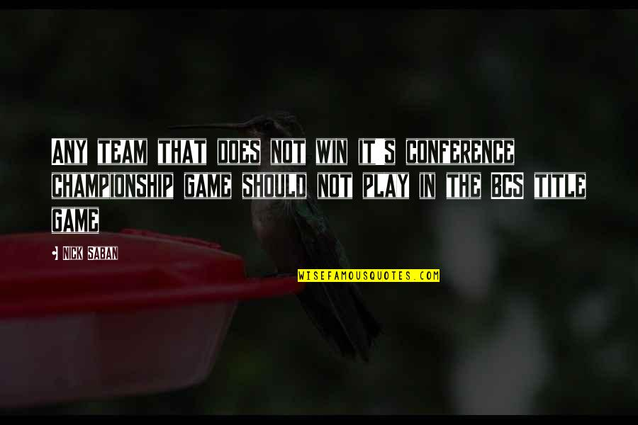 Championship Games Quotes By Nick Saban: Any team that does not win it's conference