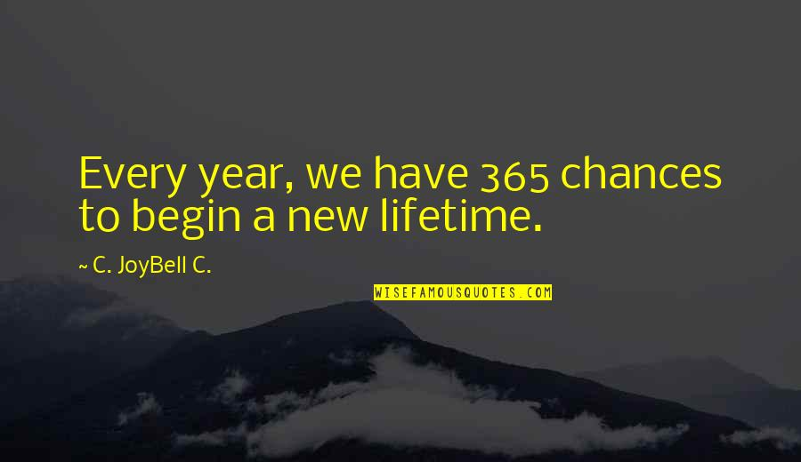 Chance Of A Lifetime Quotes By C. JoyBell C.: Every year, we have 365 chances to begin