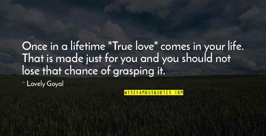 """Chance Of A Lifetime Quotes By Lovely Goyal: Once in a lifetime """"True love"""" comes in"""