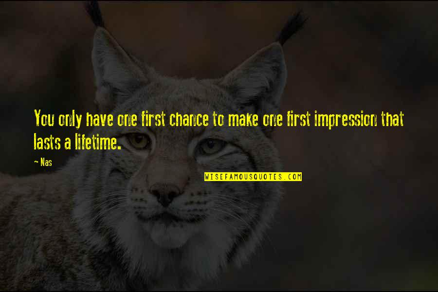 Chance Of A Lifetime Quotes By Nas: You only have one first chance to make
