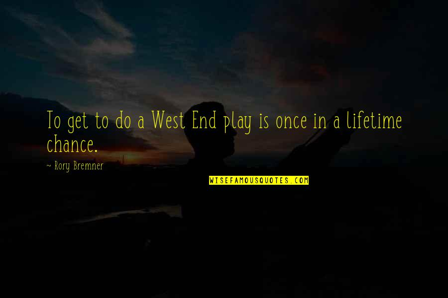 Chance Of A Lifetime Quotes By Rory Bremner: To get to do a West End play