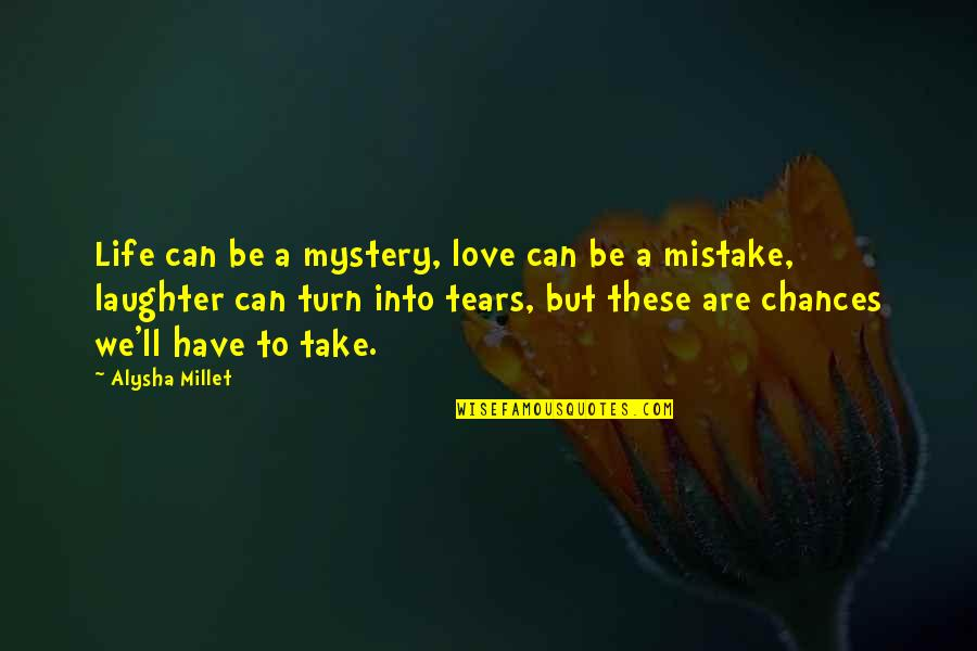Chances And Love Quotes By Alysha Millet: Life can be a mystery, love can be