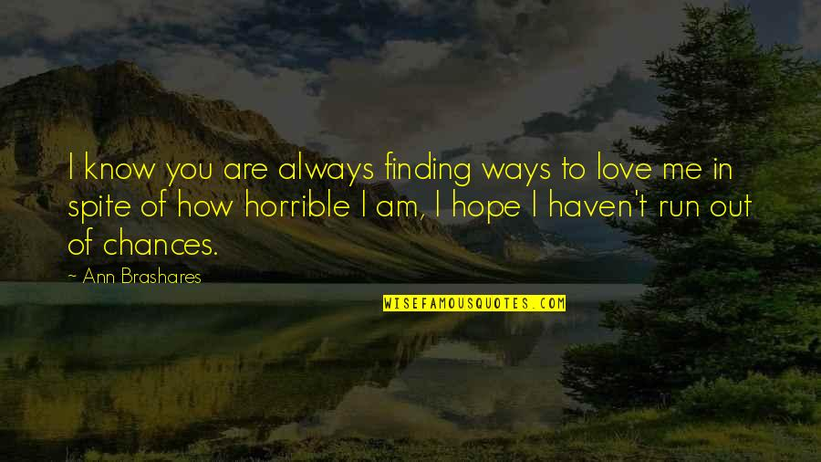 Chances And Love Quotes By Ann Brashares: I know you are always finding ways to
