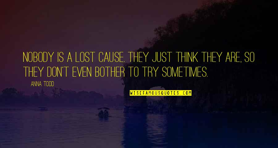 Chances And Love Quotes By Anna Todd: Nobody is a lost cause. They just think