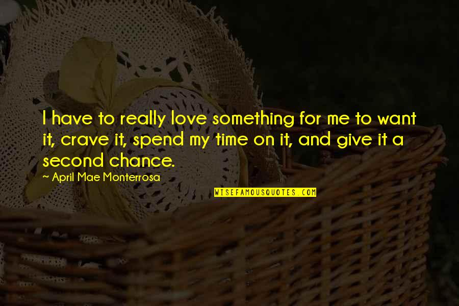 Chances And Love Quotes By April Mae Monterrosa: I have to really love something for me