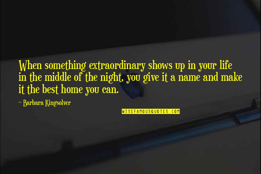 Chances And Love Quotes By Barbara Kingsolver: When something extraordinary shows up in your life