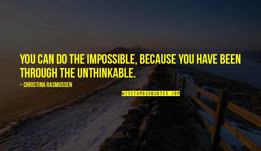 Chances And Love Quotes By Christina Rasmussen: You can do the impossible, because you have