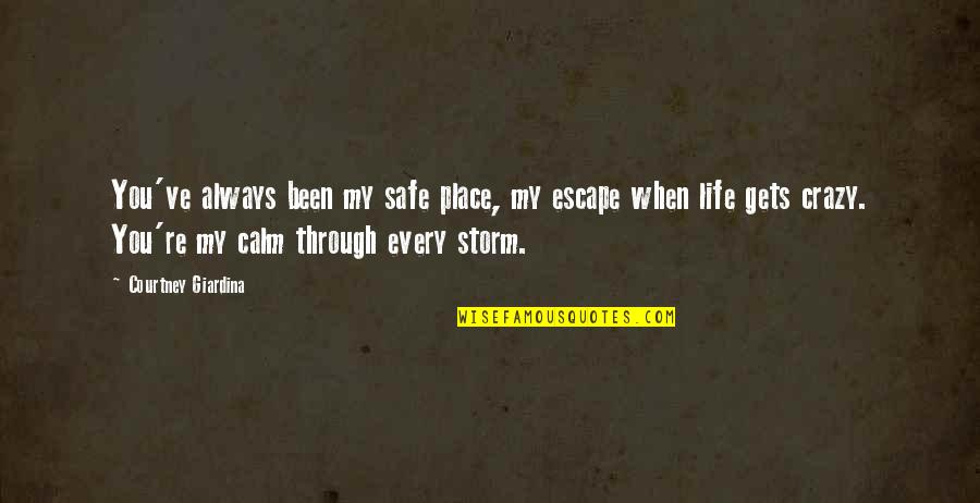 Chances And Love Quotes By Courtney Giardina: You've always been my safe place, my escape