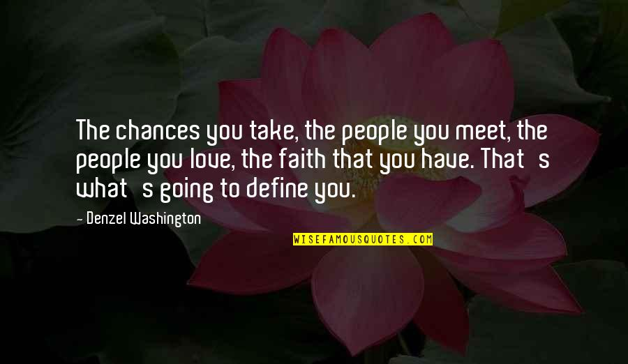 Chances And Love Quotes By Denzel Washington: The chances you take, the people you meet,