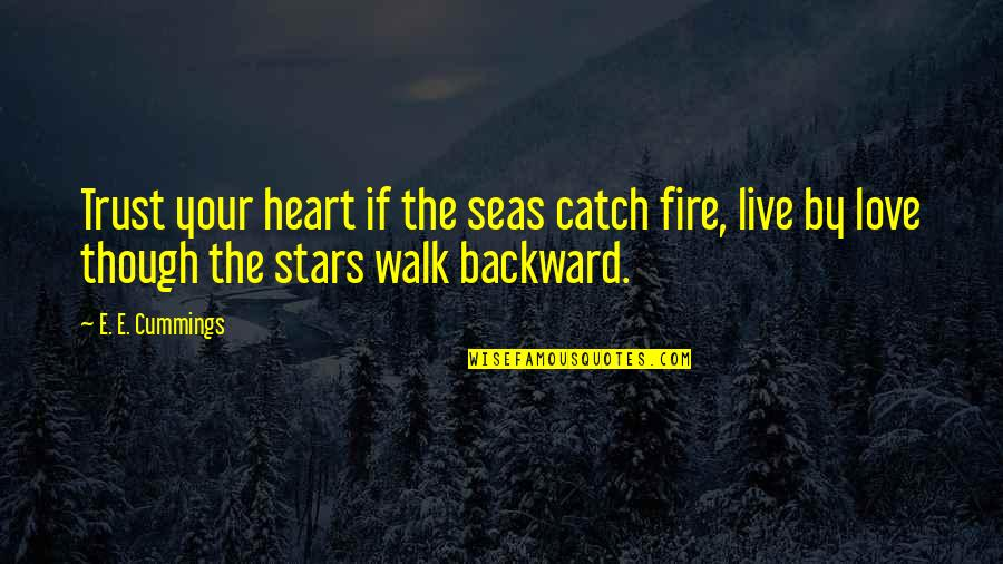 Chances And Love Quotes By E. E. Cummings: Trust your heart if the seas catch fire,