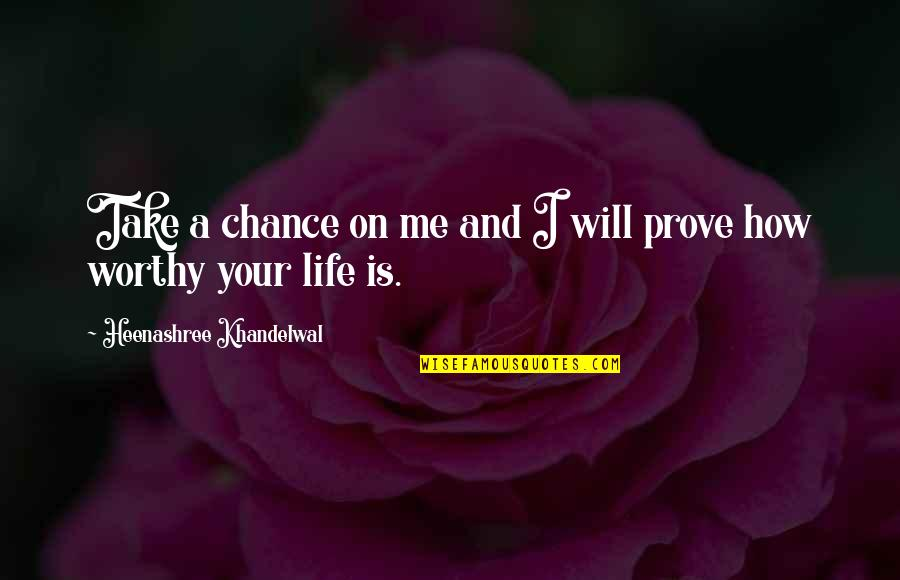 Chances And Love Quotes By Heenashree Khandelwal: Take a chance on me and I will