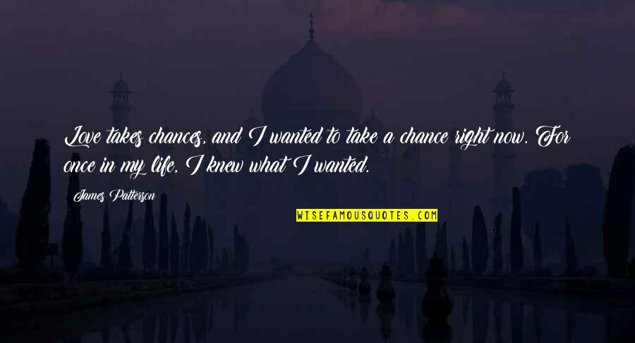 Chances And Love Quotes By James Patterson: Love takes chances, and I wanted to take