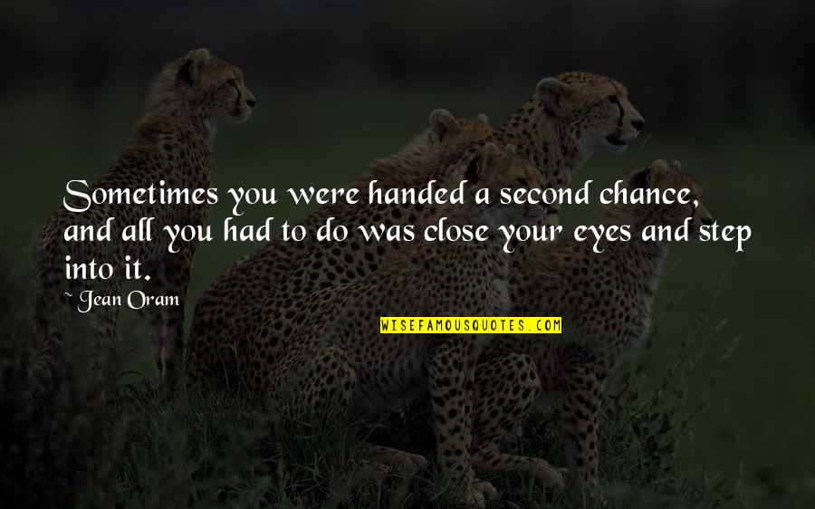 Chances And Love Quotes By Jean Oram: Sometimes you were handed a second chance, and