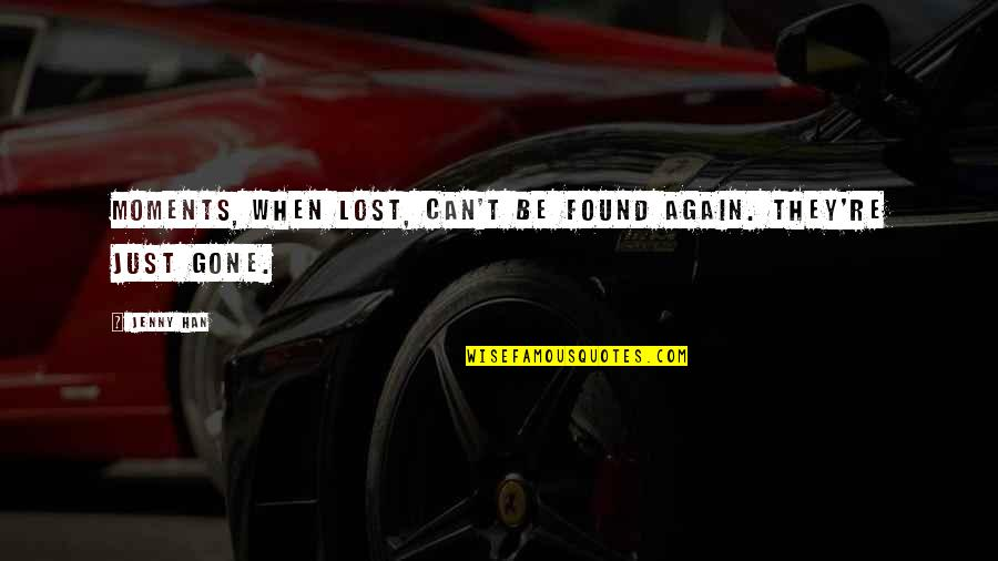 Chances And Love Quotes By Jenny Han: Moments, when lost, can't be found again. They're