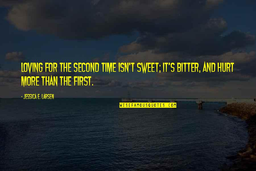Chances And Love Quotes By Jessica E. Larsen: Loving for the second time isn't sweet; it's