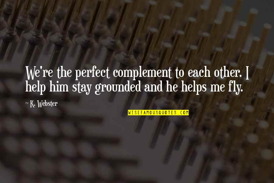 Chances And Love Quotes By K. Webster: We're the perfect complement to each other. I