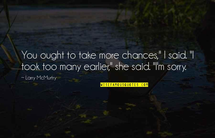 "Chances And Love Quotes By Larry McMurtry: You ought to take more chances,"" I said."