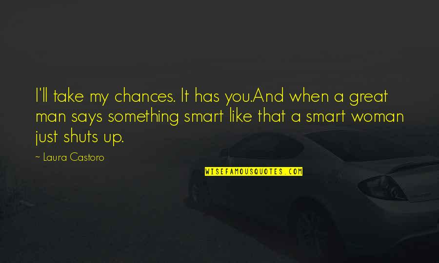 Chances And Love Quotes By Laura Castoro: I'll take my chances. It has you.And when
