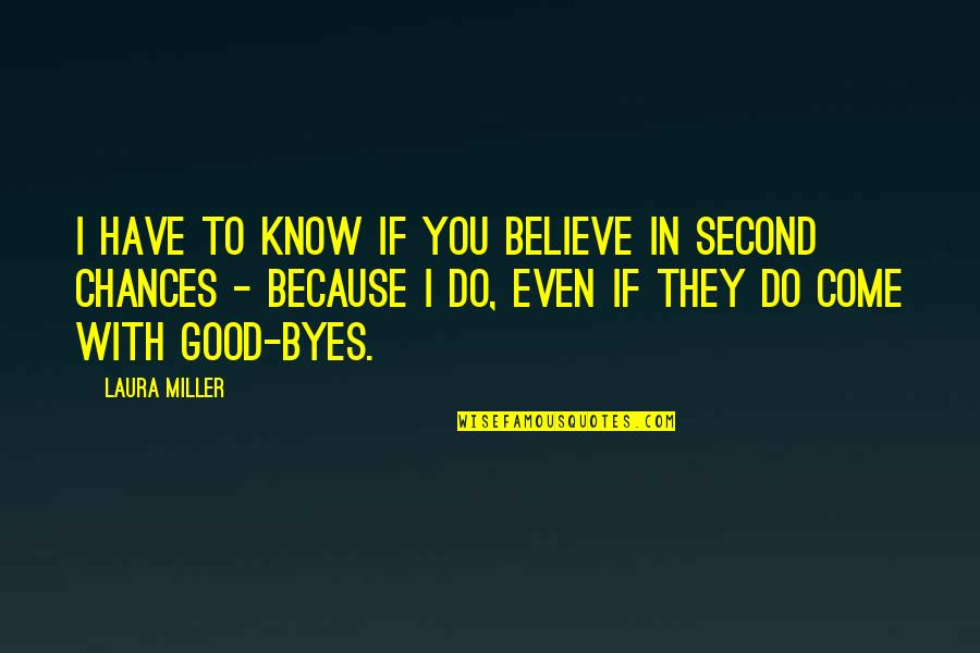 Chances And Love Quotes By Laura Miller: I have to know if you believe in