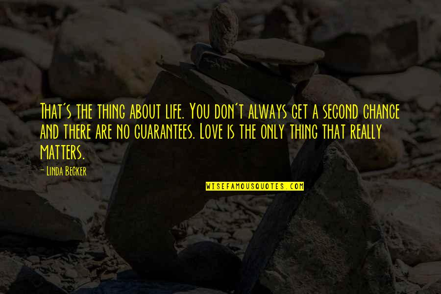 Chances And Love Quotes By Linda Becker: That's the thing about life. You don't always