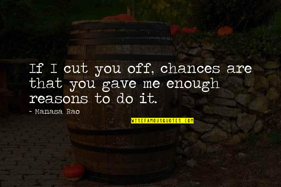 Chances And Love Quotes By Manasa Rao: If I cut you off, chances are that