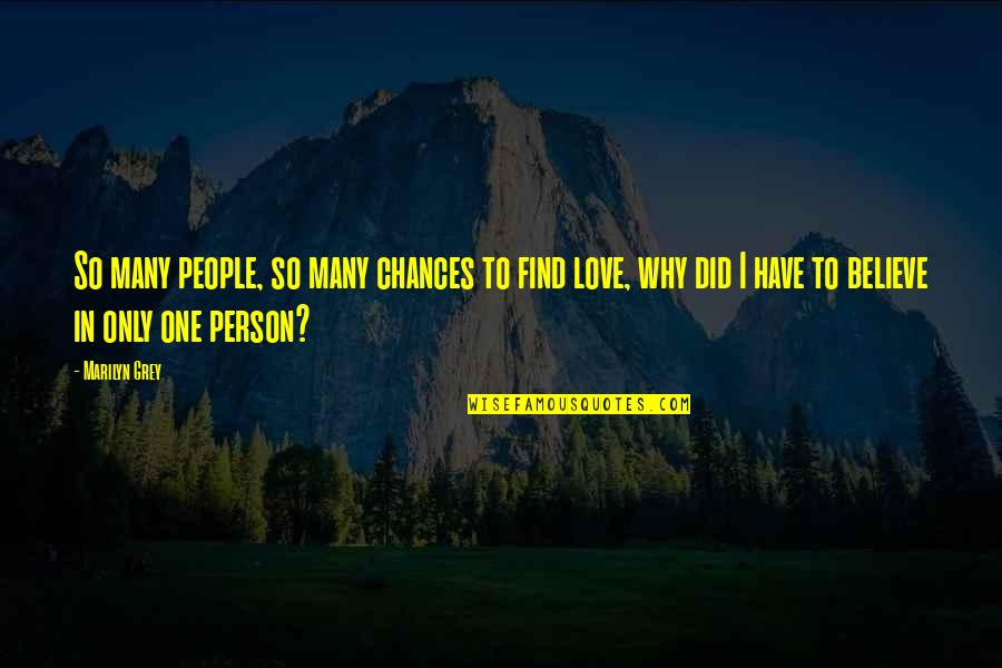 Chances And Love Quotes By Marilyn Grey: So many people, so many chances to find