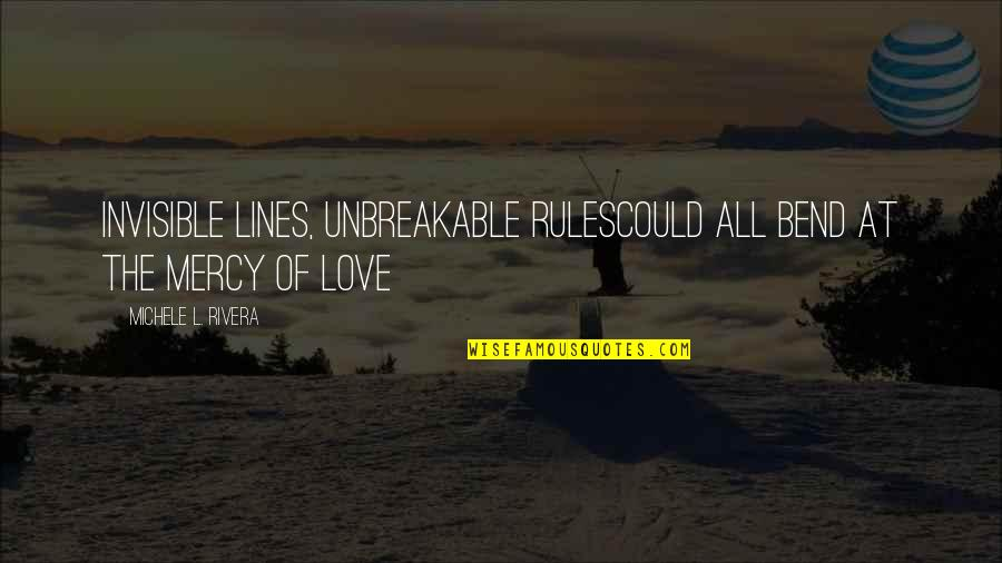Chances And Love Quotes By Michele L. Rivera: Invisible lines, unbreakable rulesCould all bend at the