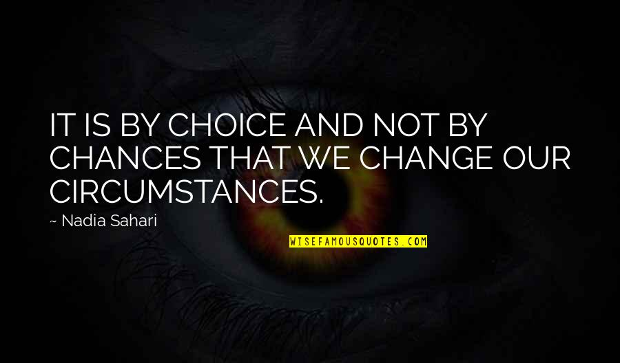 Chances And Love Quotes By Nadia Sahari: IT IS BY CHOICE AND NOT BY CHANCES